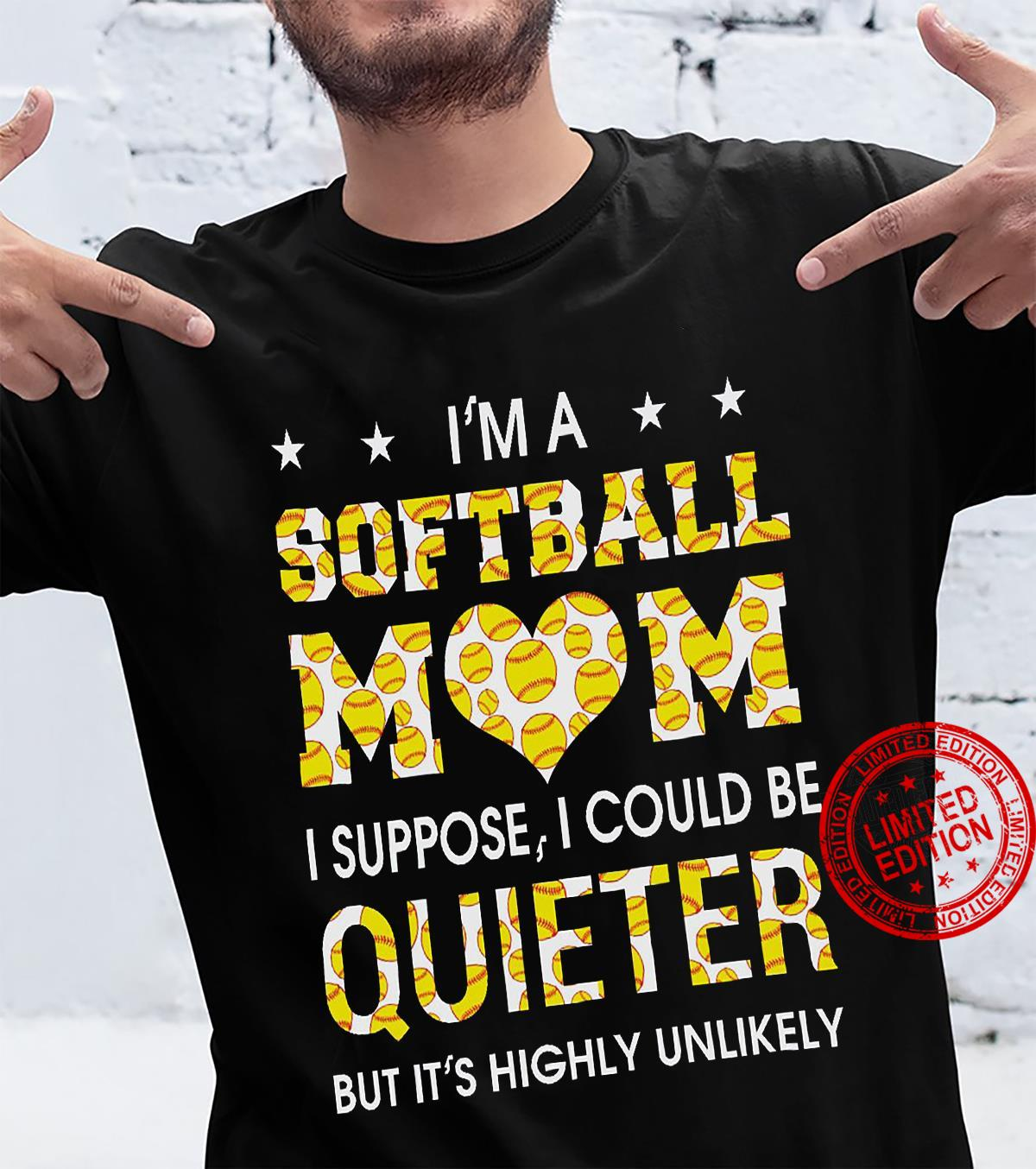 I'm A Softball Mom I Suppose I Could Be Quieter But It's Highly Unlikely Shirt