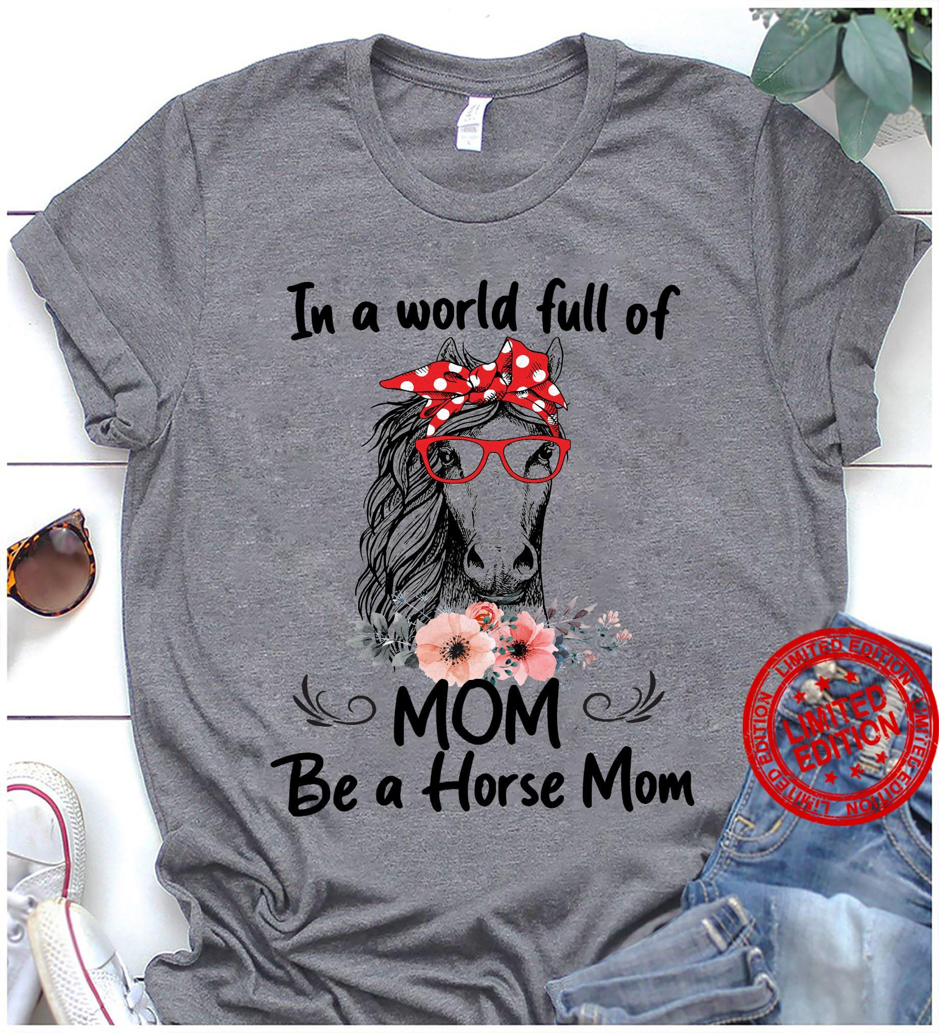 In A World Full Of Grandmas Be A Horse Mom T Shirt