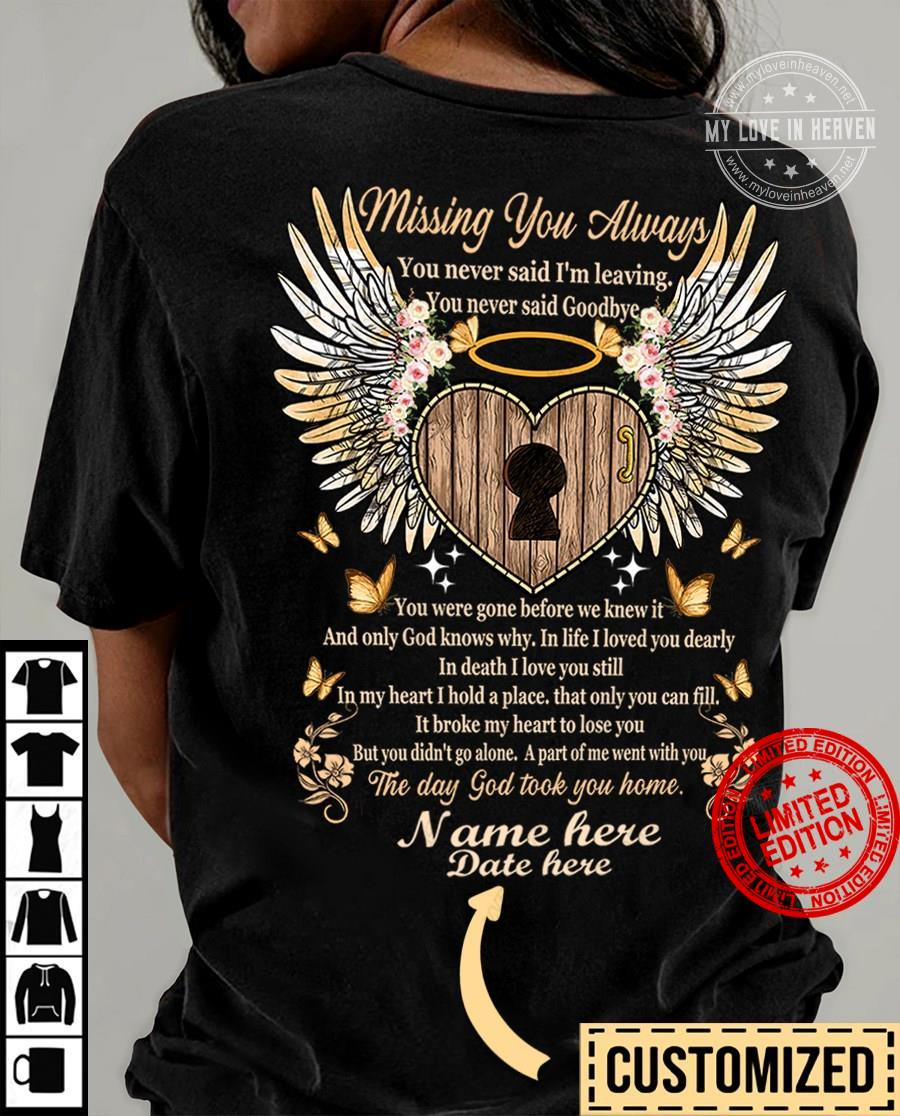 Missing You Always You Never Said I'm Leaving You Never Said Goodbye Name Here Date Here Shirt