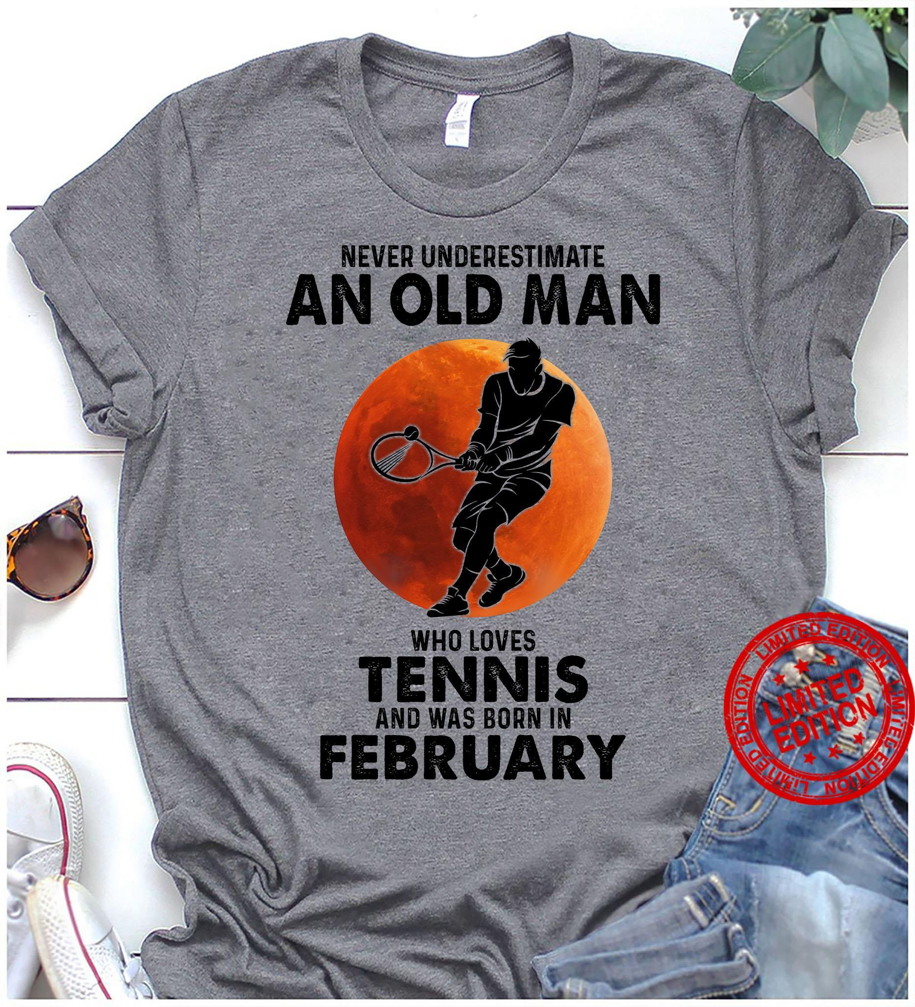 Never Underestimate An Old Man Who Loves Tennis And Was Born In February Shirt
