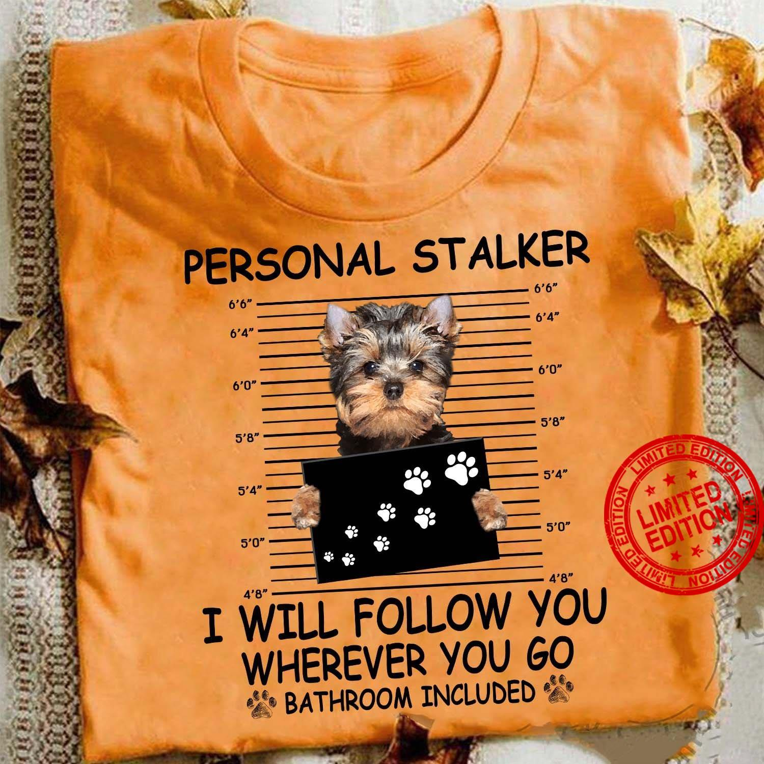 Personal Stalker I Will Follow You Wherever You Go Shirt