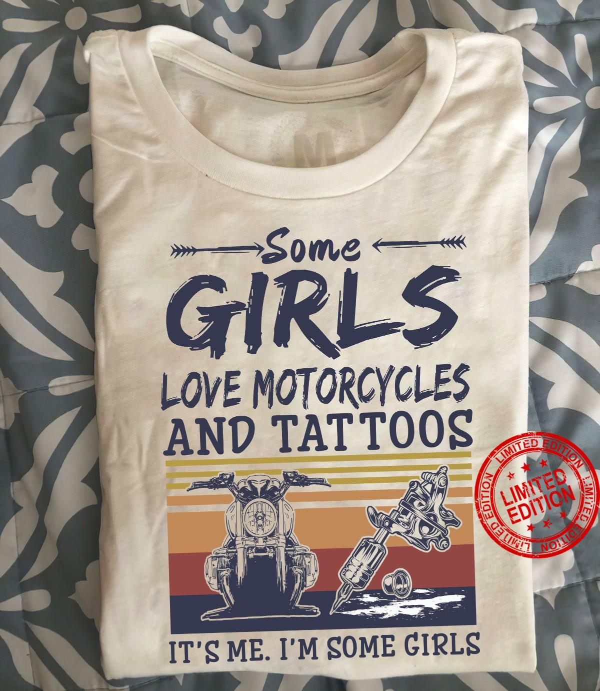Some Girls Love Motorcycles And Tattoos It's Me It's Some Girls Shirt