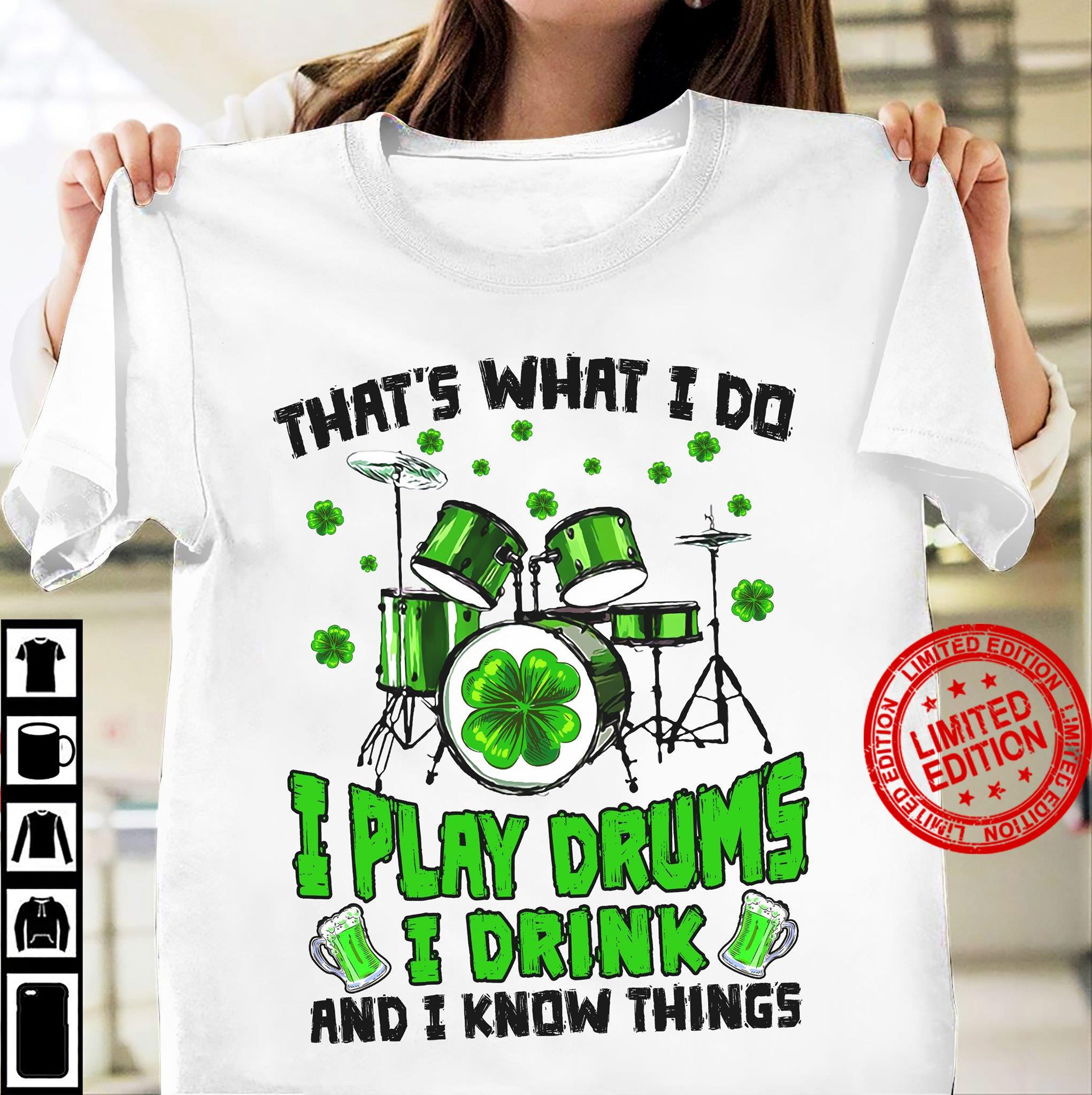 That's What I Do I Play Drums I Drink And I Know Things Shirt
