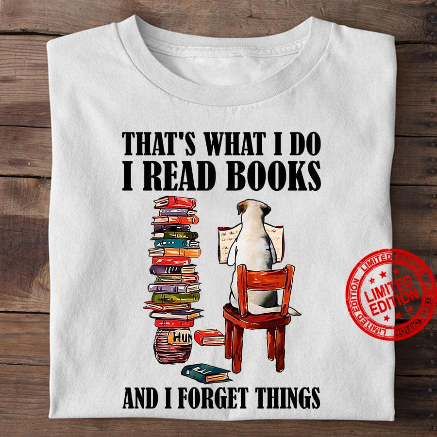 That's What I Do I Read Book And I Forget Things Shirt