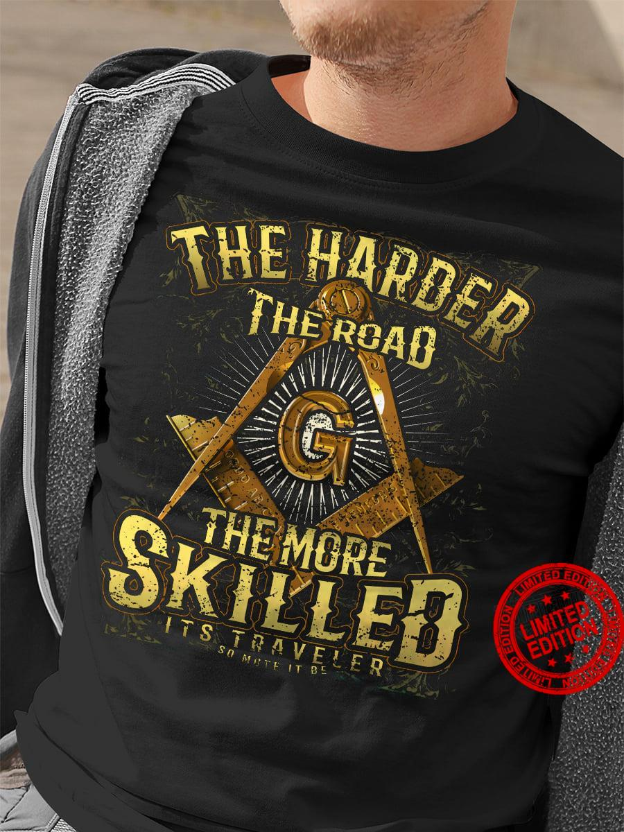 The Harder The Road The More Skilled Shirt