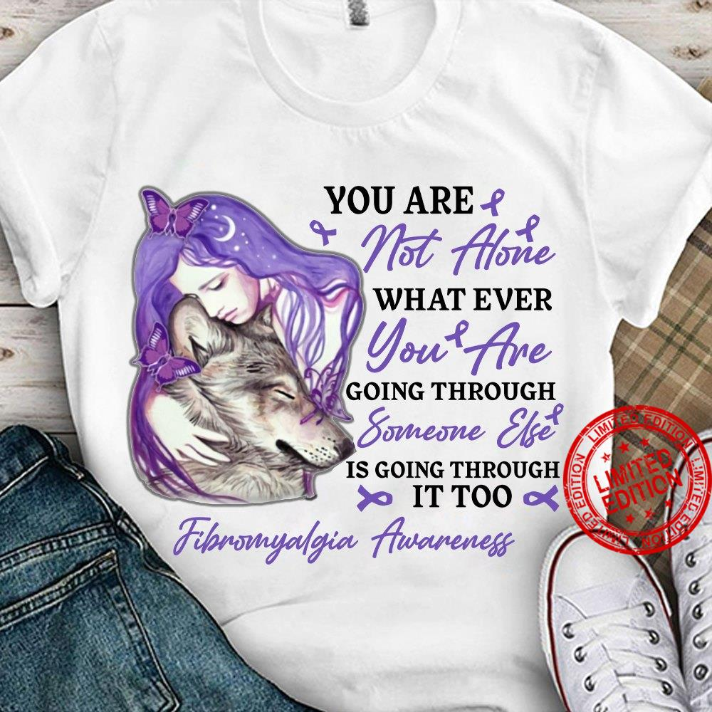 You Are Not Alone Whatever You Are Going Through Someone Else Is Going Through It Too Shirt