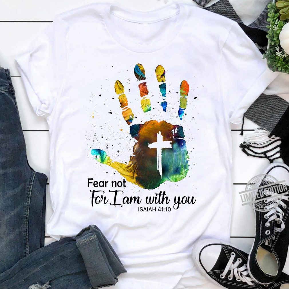 Fear Not For I Am With You Shirt