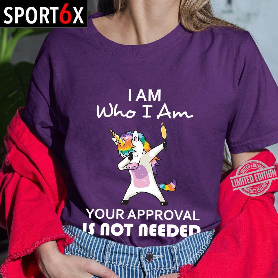 I Am Who I Am Your Approval Is Not Needed Shirt