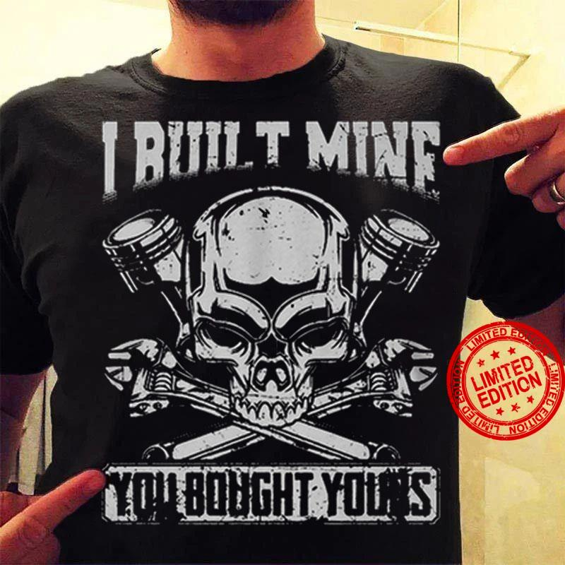 I Built Mine You Bought Yours Shirt