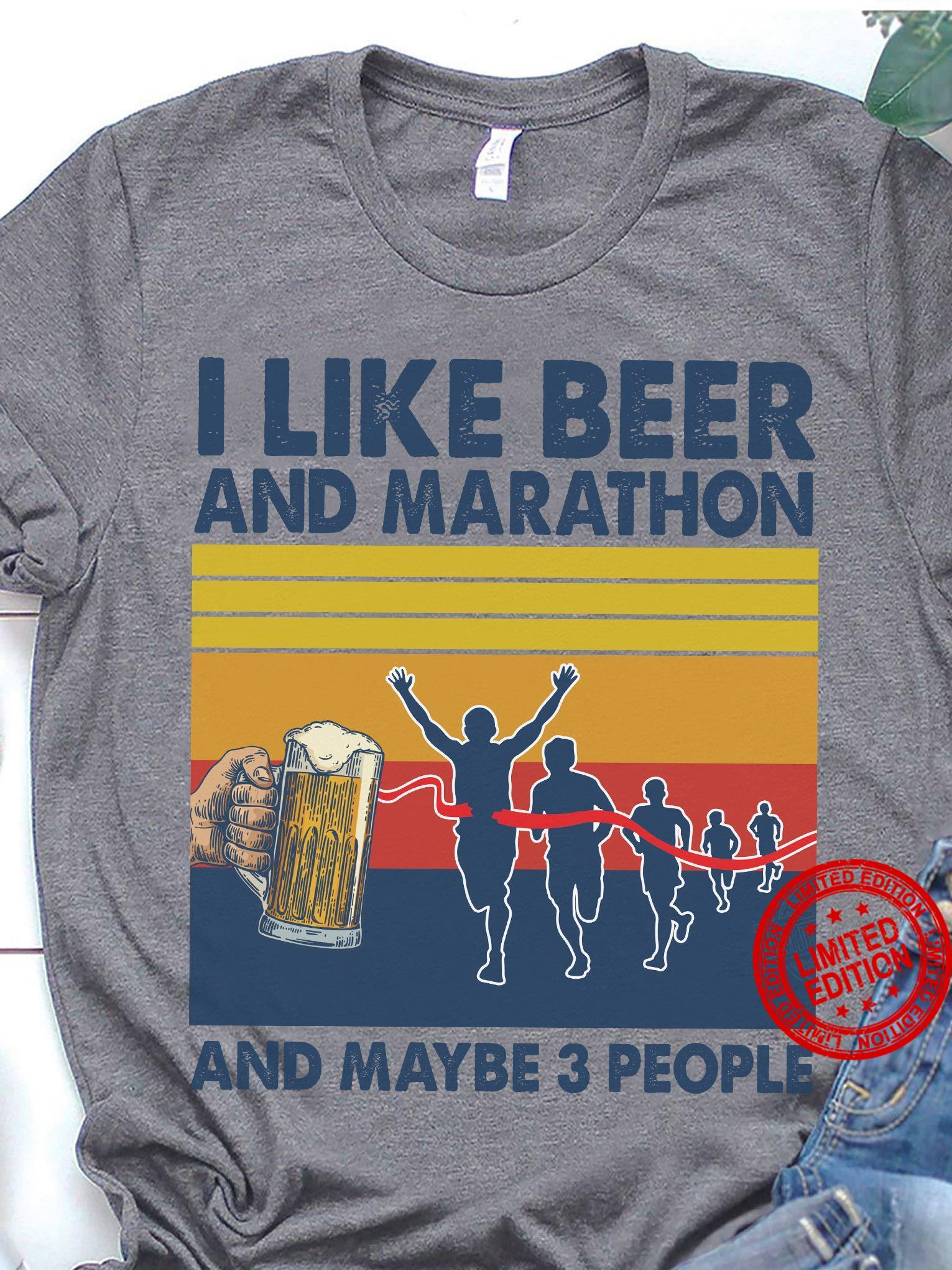 I Like Beer And Marathon And Maybe 3 People Shirt