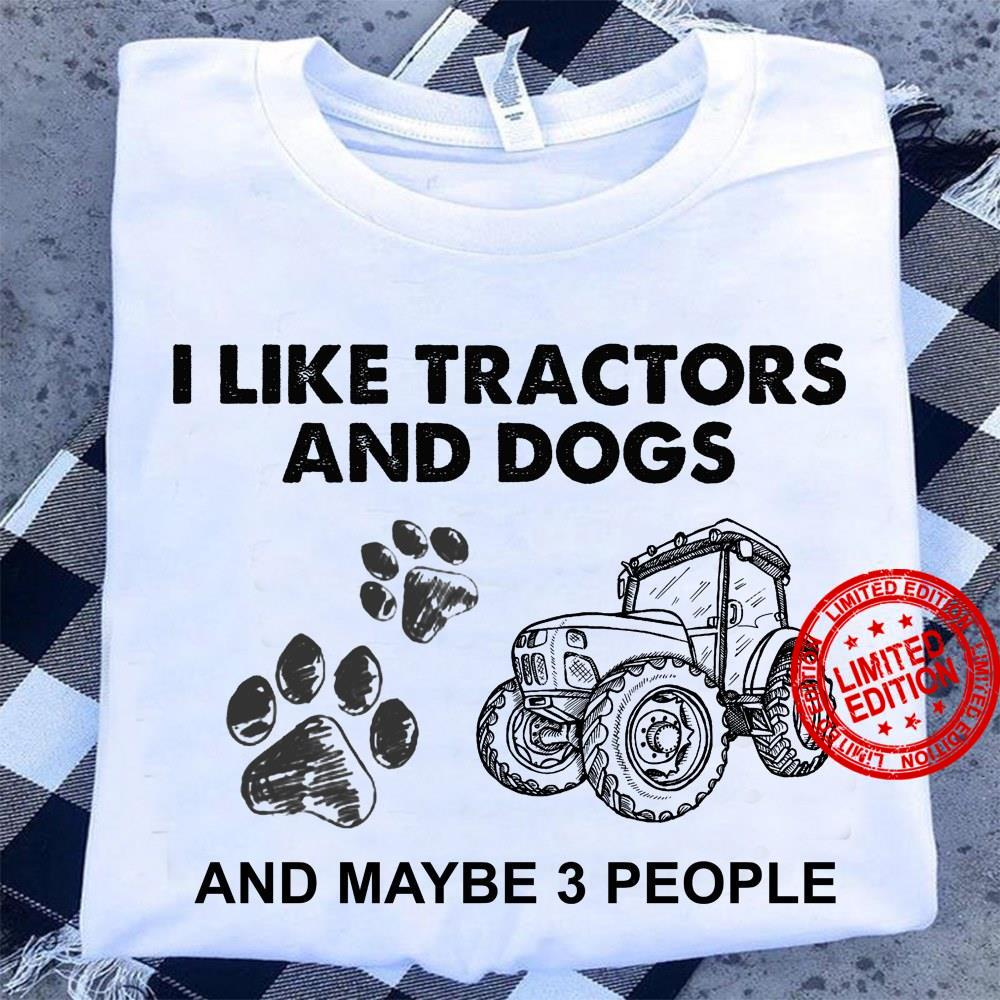 I Like Tractors And Dogs And Maybe 3 People Shirt