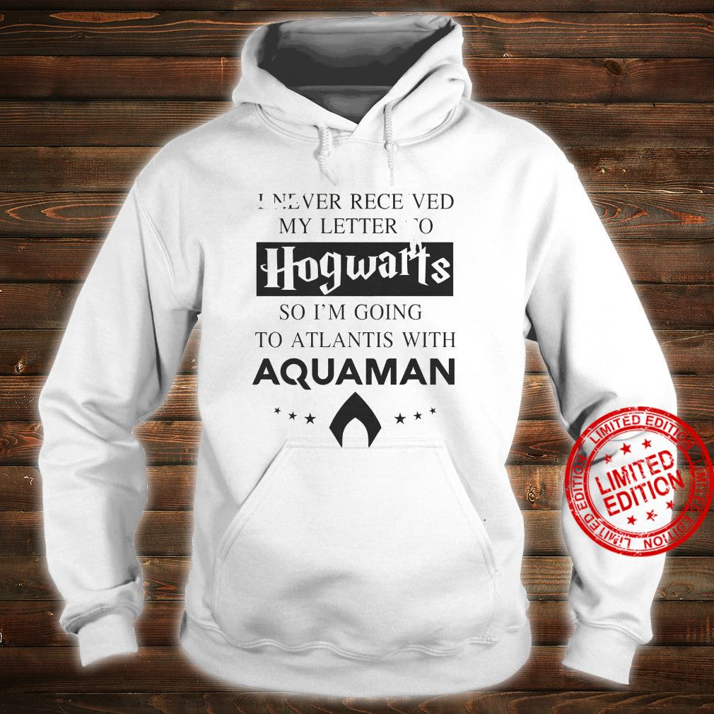 I Never Receved My Letter To Hogwarts So I'm Going To Atlantis With Aquaman Shirt hoodie
