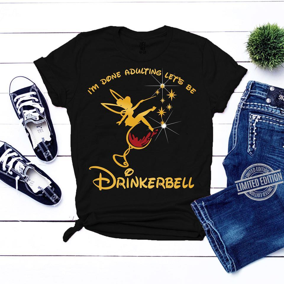 I'm Done Adulting Let's Be Drinkerbell Tinkerbell Shirt