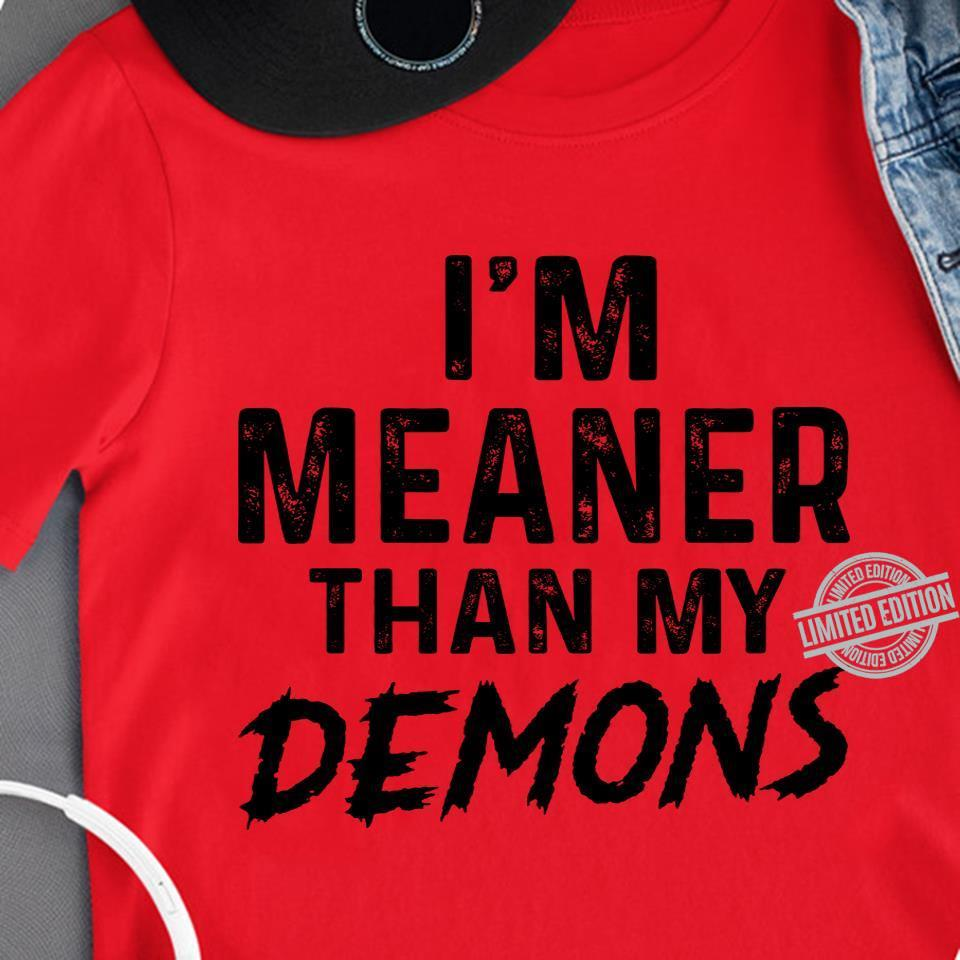 I'm Meaner Than My Demons Shirt