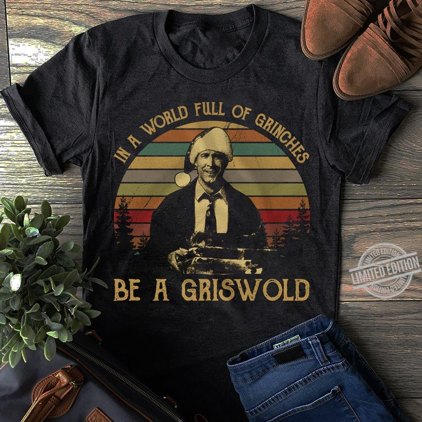 In A World Full Of Grinches Be A Griswold Shirt