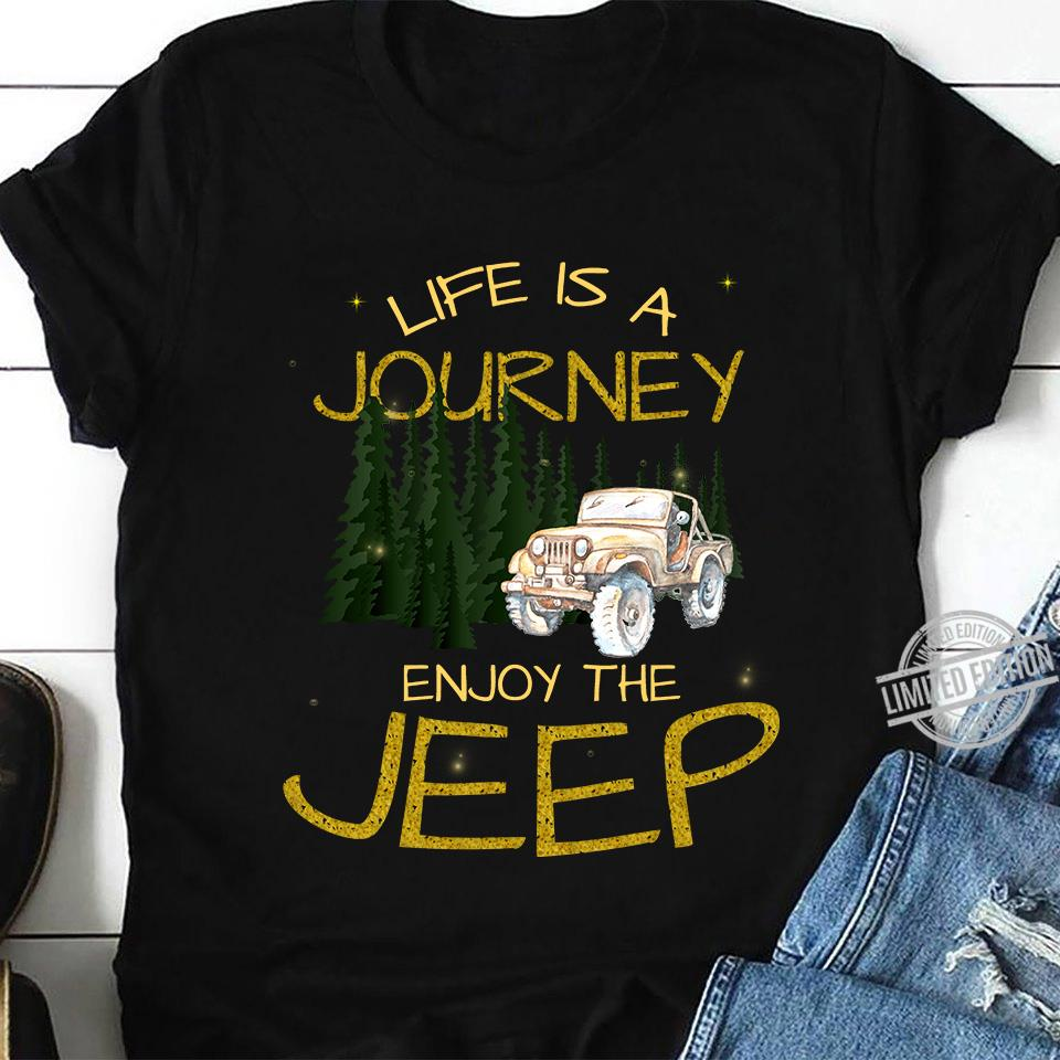 Life Is A Journey Enjoy The Jeep Shirt