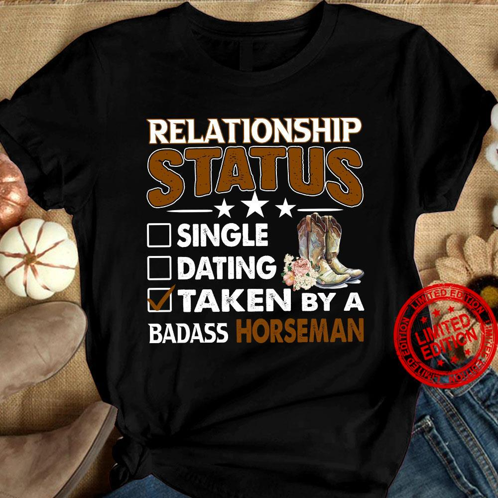 Relationship Status Single Dating Taken By A Badass Horseman Shirt