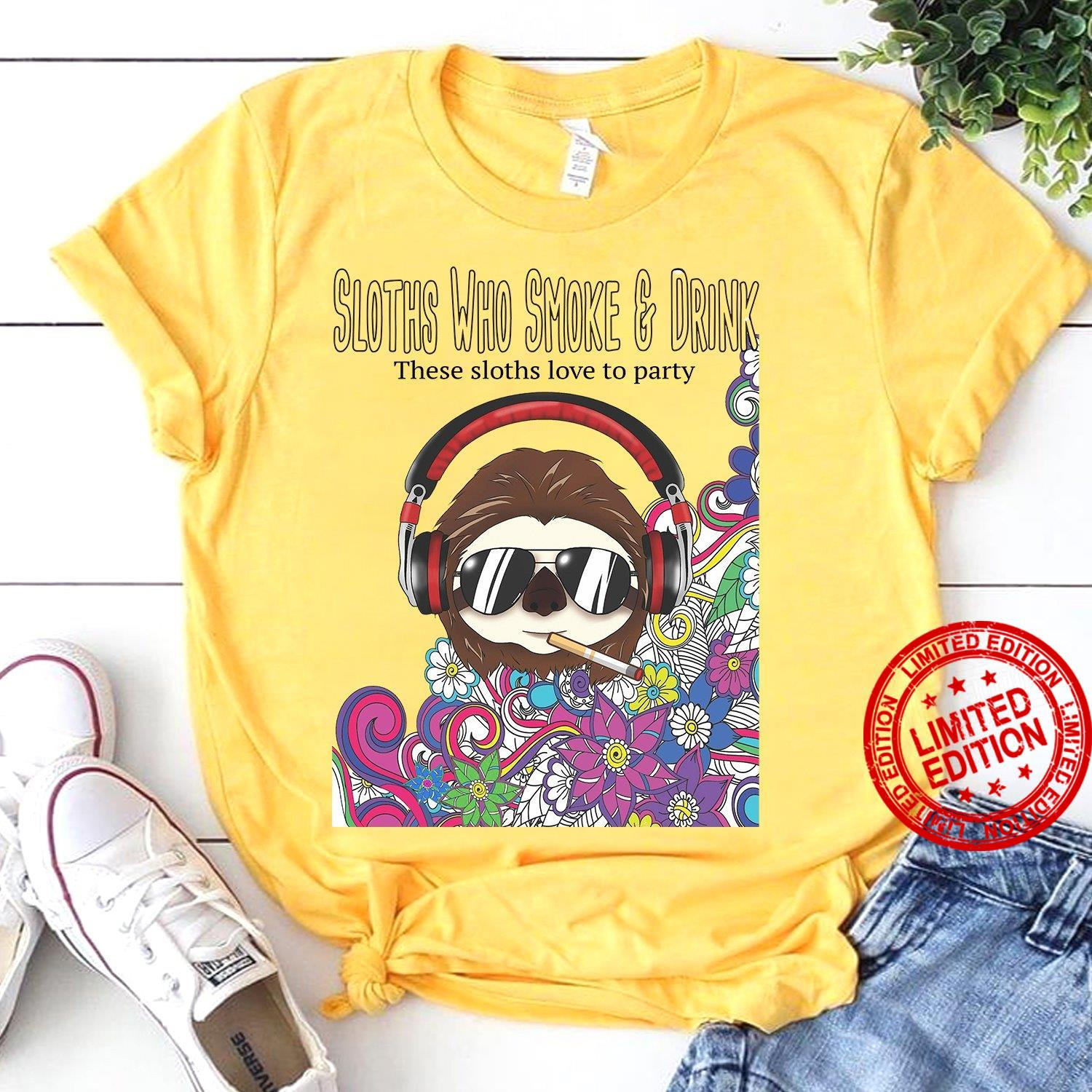 Slpths Who Smoke & Drink These Sloths Love To Party Shirt