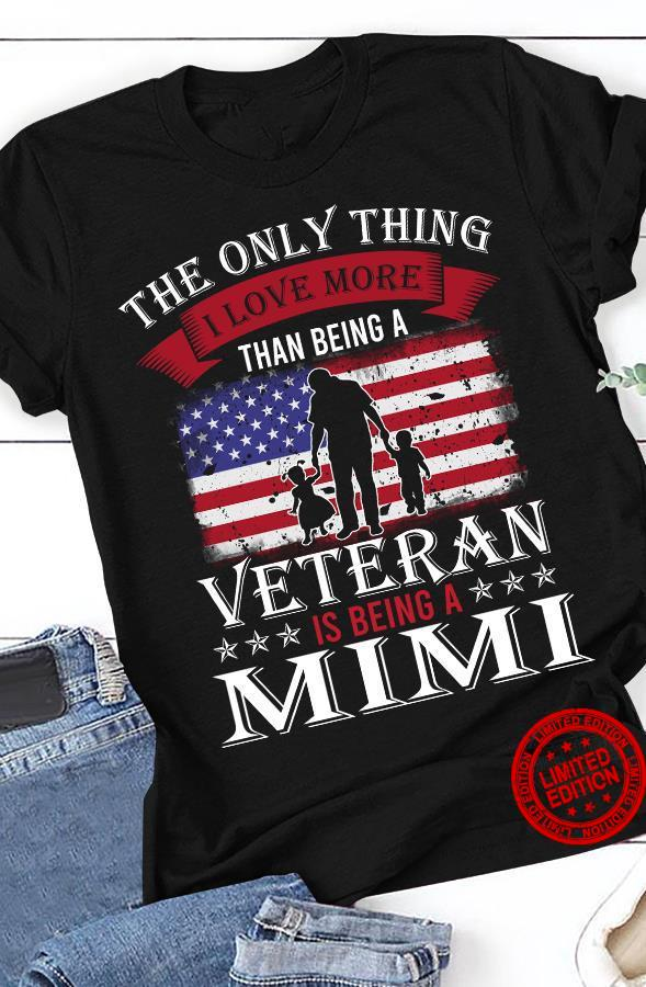 The Only Thing I Love More Than Being A Veteran Is Being A Mimi Shirt