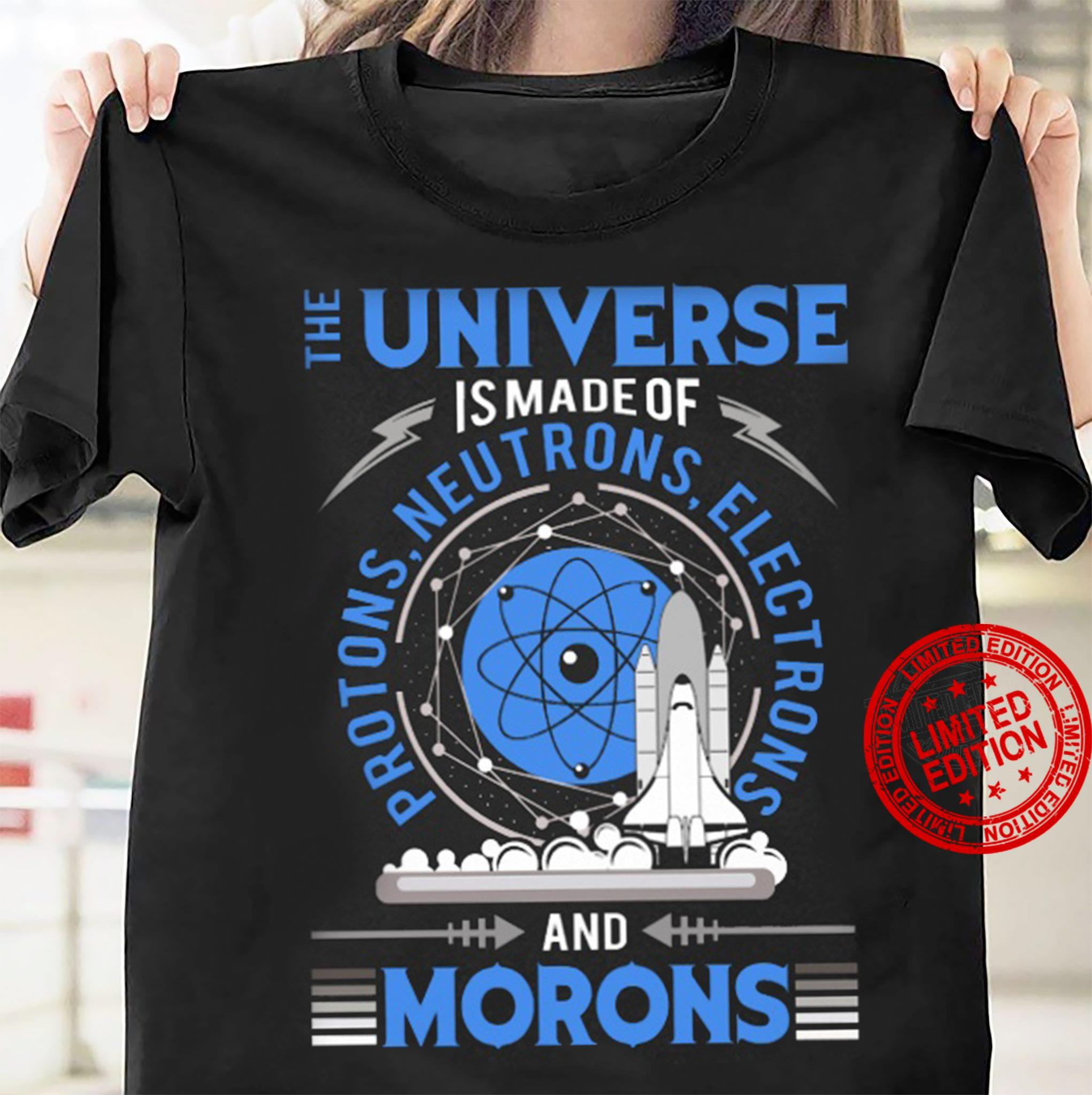 The Universe And Morons Shirt
