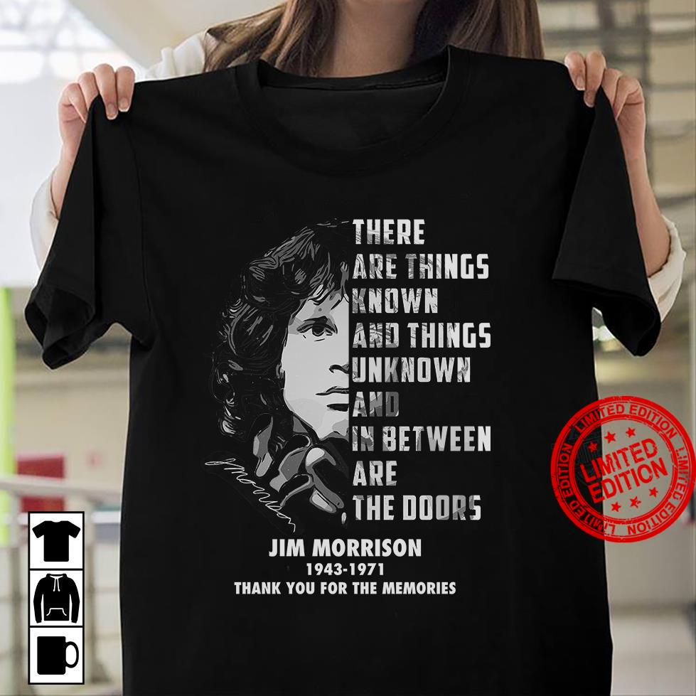 There Are Things Known And Things Unknown And In Between Are The Doors Jim Morrison 1943-1971 Shirt
