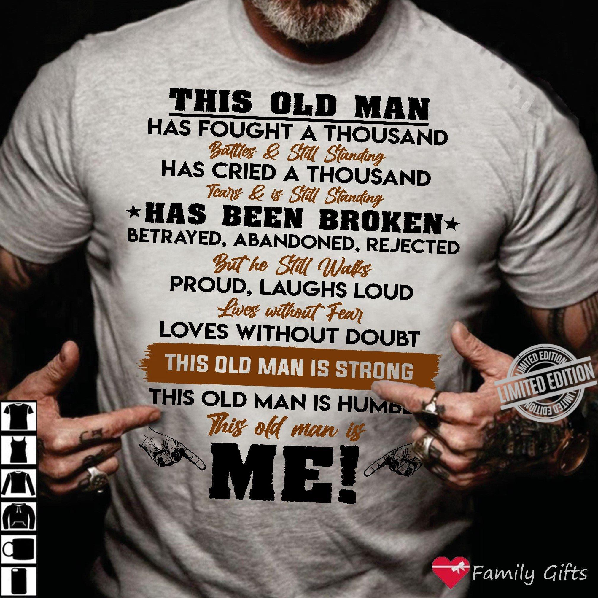 This Old Man Has Fought A Thousand Has Cried A Thousand Has Been Broken Loves Without Doubt This Old Man Is Men Shirt