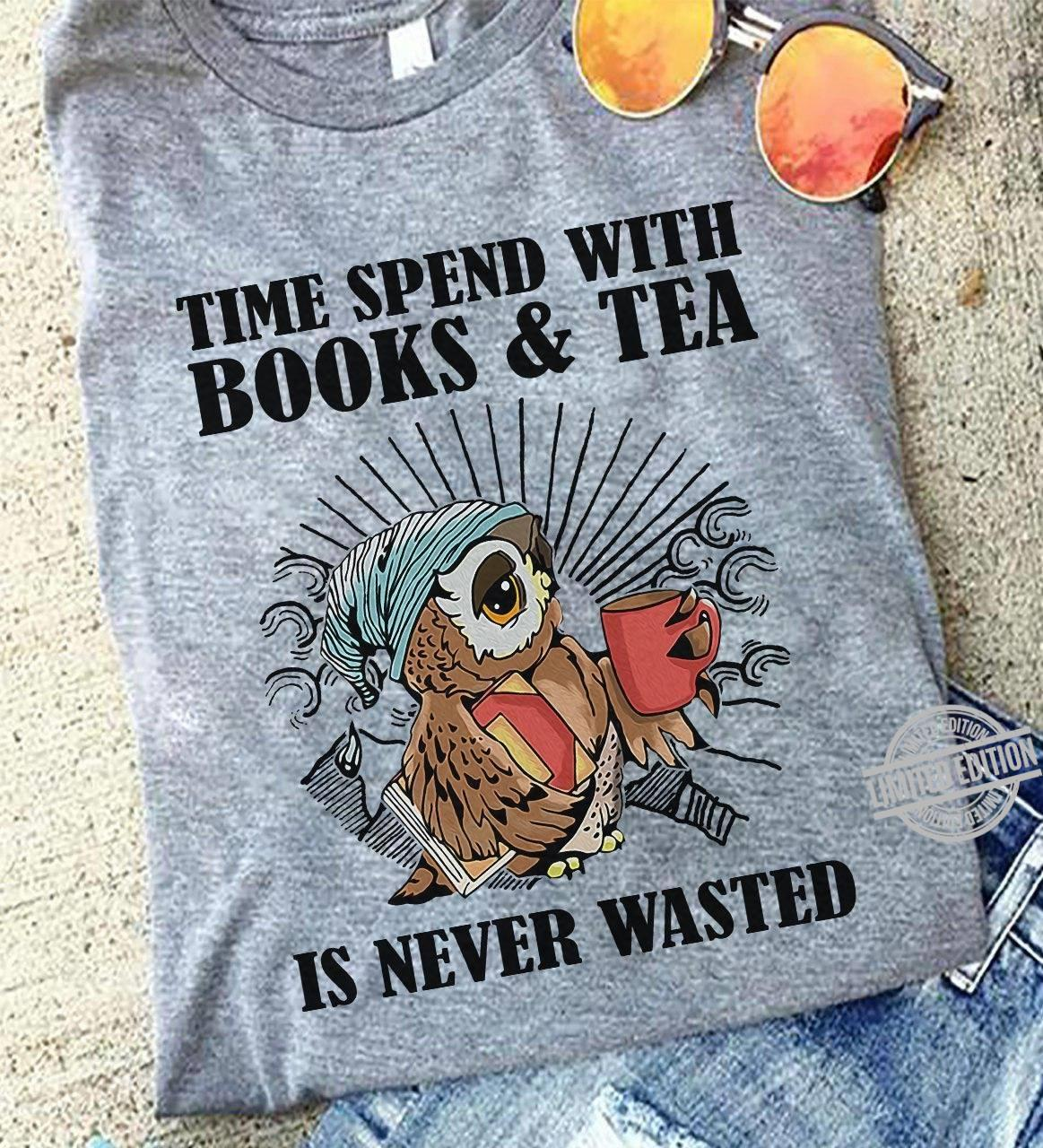 Time Spent With Books Tea Is Never Wasted Shirt