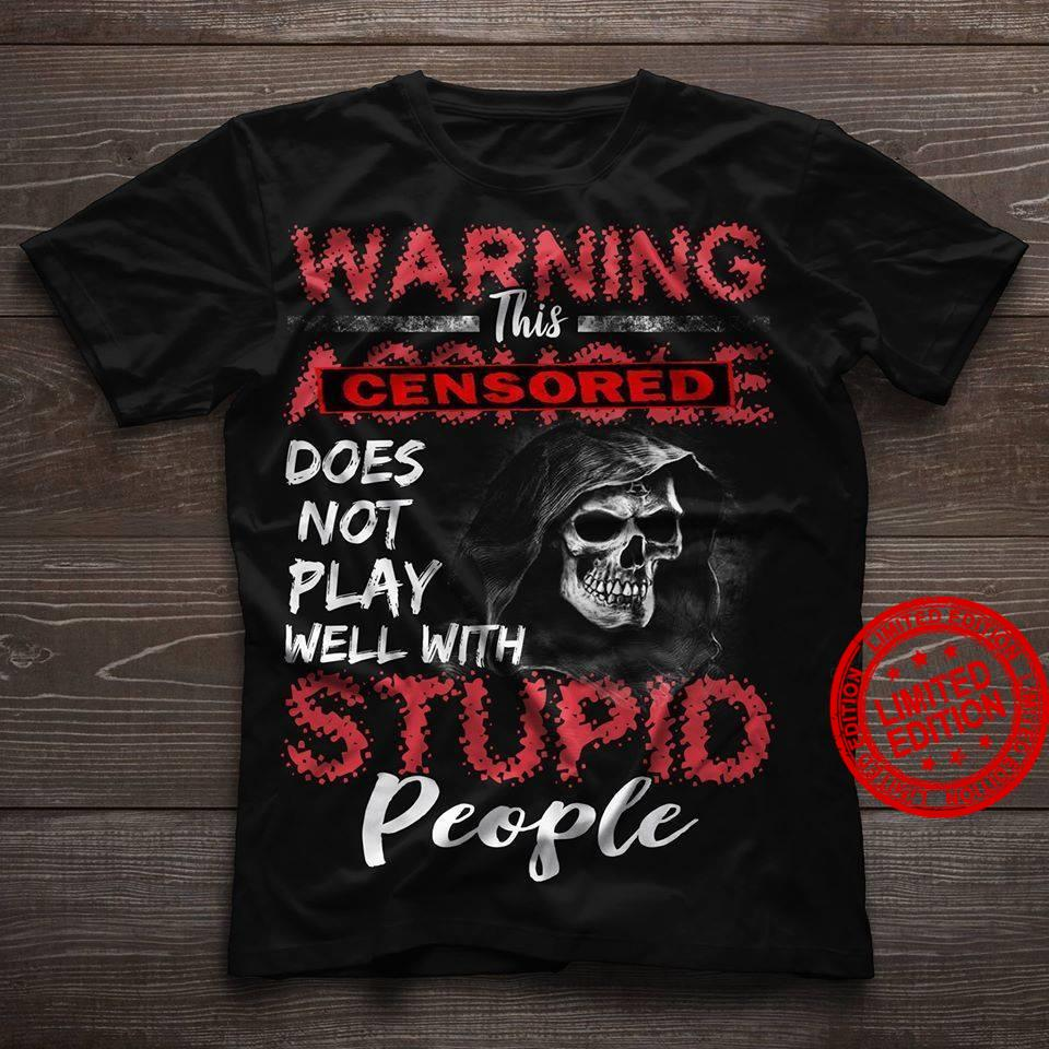 Warning This Cansored Does Not Play Well With Stupid People Shirt