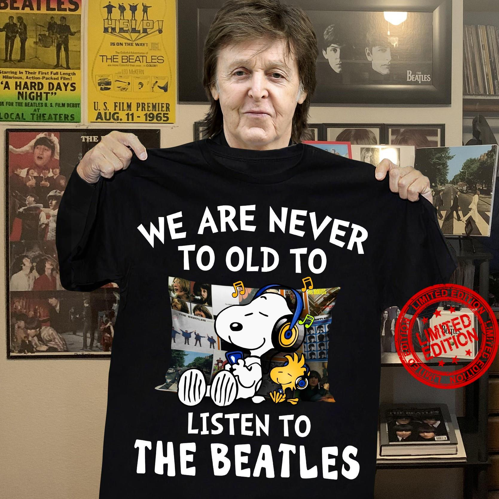 We Are Never To Old To Listen To The Beatles Shirt