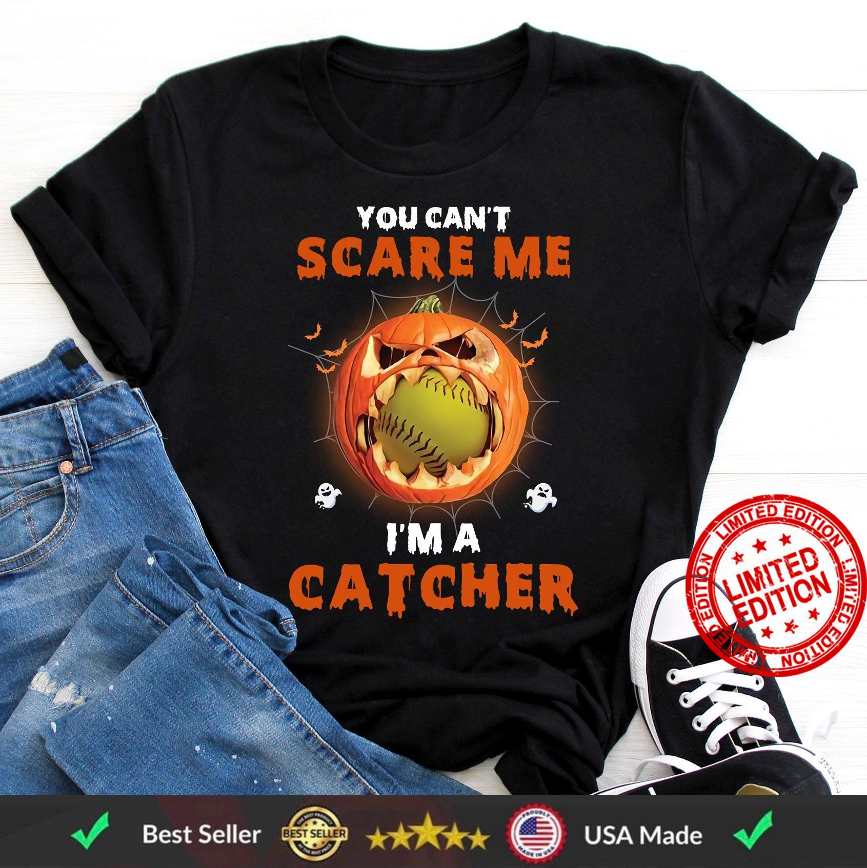 You Can't Scare Me I'm A Catcher Shirt