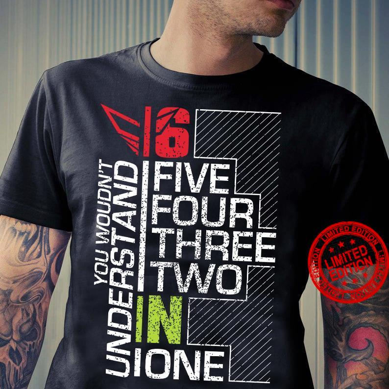 You Wouldn't Understand Five Four Three Two In Ione Shirt
